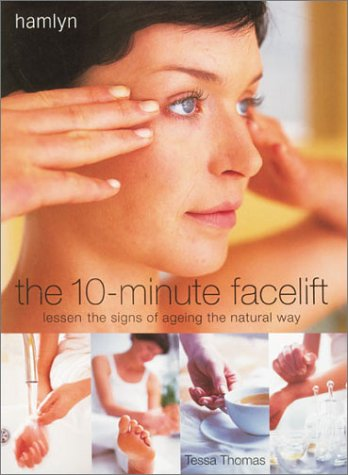 The 10-Minute Facelift: Lessen the Signs of Ageing The Natural (Natural Face Lift Massage)