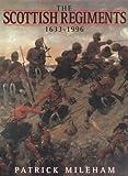 The Scottish Regiments, 1633-1996, Patrick Mileham, 1885119240
