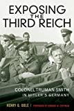 Exposing the Third Reich: Colonel Truman Smith in Hitler's Germany (American Warriors Series), Henry G. Gole, 0813141761