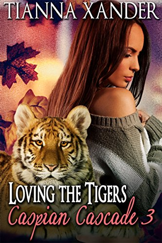 Book: Loving The Tigers (Caspian Cascade Book 3) by Tianna Xander
