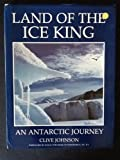 Land of the Ice King : Antarctic Journey, Johnson, Clive, 1853101435