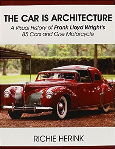 The Car Is Architecture - A Visual History of Frank Lloyd Wright's 85 Cars and One Motorcycle