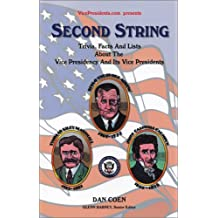 Second String: Trivia, Facts and Lists About the Vice Presidency and Its Vice Presidents