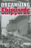 Organizing the Shipyards, David Palmer, 0801427347