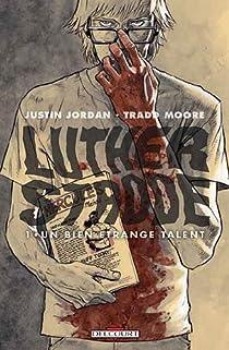 Luther Strode, Tome 1 : Un bien étrange talent par Jordan