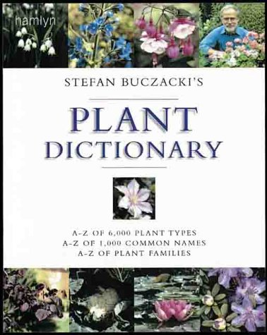 Read Online Stefan Buczacki's Plant Dictionary: A-Z of 6,000 Plant Types *  A-Z of 1,000 Common Names *  A-Z of Plant Families ebook