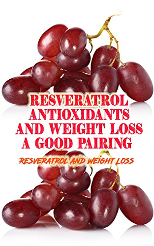 Resveratrol Antioxidants and Weight Loss: a Good Pairing?: Resveratrol and Weight ()