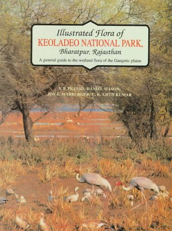 Illustrated Flora of Keoladeo National Park, Bharatpur, Rajasthan: A general guide to the wetland flora of the Gangetic (Keoladeo National Park)