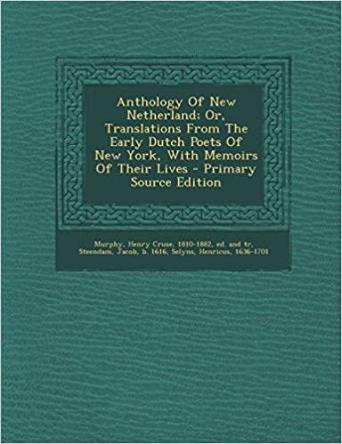 Anthology Of New Netherland; Or, Translations From The Early
