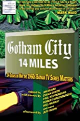 Gotham City 14 Miles: 14 Essays on Why the 1960s Batman TV Series Matters Paperback