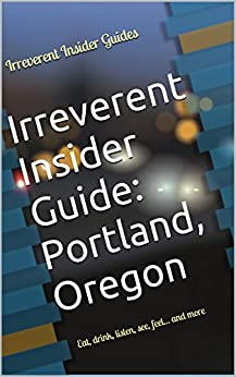 {{NEW{{ Irreverent Insider Guide: Portland, Oregon: Eat, Drink, Listen, See, Feel... And More. Tienda wanted creative CRACKS diodo Since relativa 51P2UxipKZL._SY346_