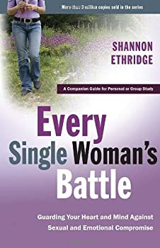 Every Single Woman's Battle: Guarding Your Heart and Mind Against Sexual and Emotional Compromise (The Every Man Series) 1400071275 Book Cover