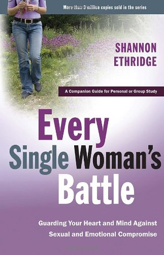Every Single Woman's Battle: Guarding Your Heart and Mind Against Sexual and Emotional Compromise (The Every Man Series) - Book  of the Every Man