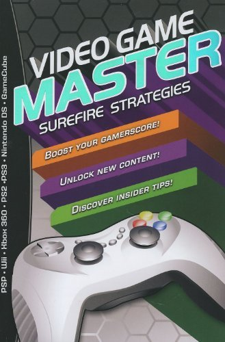 Video Game Master: Surefire Strategies for PSP, Wii, Xbox 260, PS2, PS3, Nintendo DS and Gamecube. How to Boost your Gamerscore, Unlock New Content & Discover Insider Tips