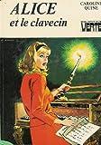 Alice et le clavecin : Collection : Bibliothèque verte cartonnée