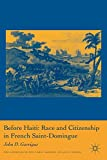 Before Haiti: Race and Citizenship in French Saint-Domingue (Americas in the Early Modern Atlantic World)
