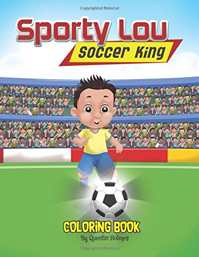 Download Sporty Lou – Coloring Book: Soccer King (Multicultural Book Series for Kids 3-To-6-Years Old) (Volume 1) PDF