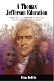 A Thomas Jefferson Education: Teaching a Generation of Leaders for the Twenty-First Century (The Leadership Education Library Book 1)