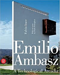 Emilio Ambasz: A Technological Arcadia