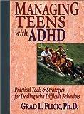 Managing Teens with ADHD, Grad L. Flick, 0130148091