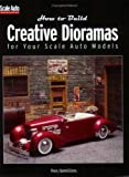 How to Build Creative Dioramas for Your Scale Auto Models, Ken Hamilton, 0890243409