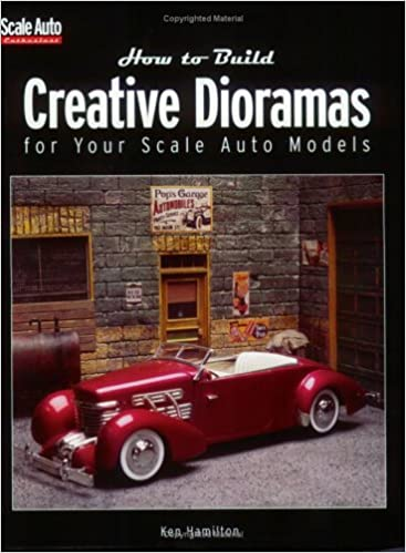 How to Build Creative Dioramas for Your Scale Auto Models: Ken