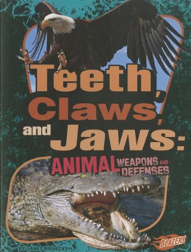 Teeth, Claws, and Jaws: Animal Weapons and Defenses