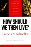 How Should We Then Live? (L'Abri 50th Anniversary Edition): The Rise and Decline of Western Thought and Culture