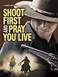 Shoot First And Pray You Live