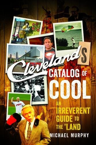 Book Cover: Cleveland's Catalog of Cool: An Irreverent Guide to the Land