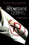 Renegade Gospel: The Rebel Jesus (Rengade Gospel series)