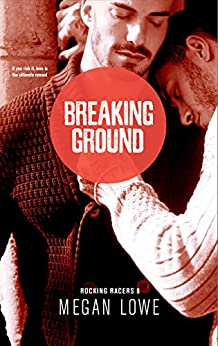 Breaking Ground: An Enemies-to-Lovers M/M Romance (Rocking Racers Book 8) by [Lowe, Megan]