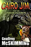 Cairo Jim and the Chaos from Crete: A Tale of Underground Uncertainty (The Cairo Jim Chronicles Book 10)
