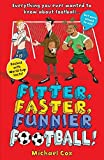Fitter, Faster, Funnier Football: Everything You Wanted to Know About Football, But Were Afraid to Ask!
