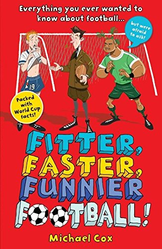 Fitter, Faster, Funnier Football: Everything You Wanted to Know About Football, But Were Afraid to Ask! by imusti