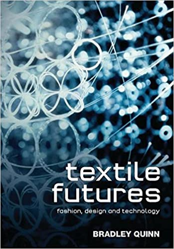 Amazon Com Textile Futures Fashion Design And Technology 9781845208080 Quinn Bradley Books