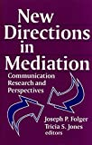 New Directions in Mediation: Communication Research and Perspectives