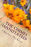 The Chimes (Annotated): A Goblin Story of Some Bells That Rang an Old Year out and a New Year In
