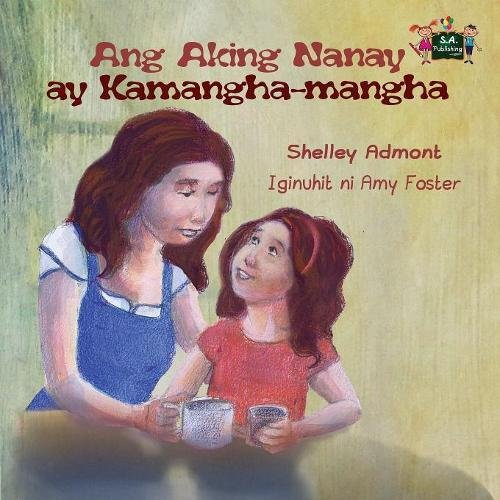 Read Online Ang Aking Nanay ay Kamangha-mangha (tagalog childrens books, filipino children's books): tagalog kids books, filipino kids books (Tagalog Bedtime Collection) (Tagalog Edition) ebook