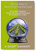 The Two Sides of Genetically Modified Food: Or Could Genetics Solve the Global Food and Environmental Crisis? A Short Summary (The Two Sides Series)