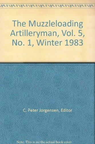 The Muzzleloading Artilleryman, Vol. 5, No. 1, Winter 1983