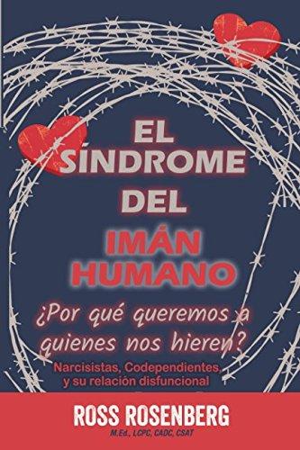 El Sindrome del Iman Humano: ¿Por que queremos a quienes nos hieren? (Spanish Edition) [Ross Rosenberg] (Tapa Blanda)
