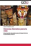 img - for Ciencias Sociales para la vida: Un proyecto educativo para el desarrollo de la identidad cultural (Spanish Edition) book / textbook / text book