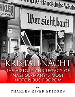 Kristallnacht: The History and Legacy of Nazi Germany's Most Notorious Pogrom