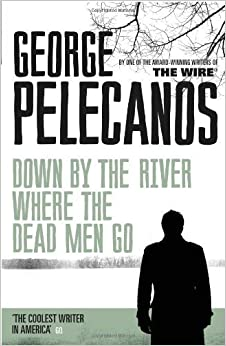 Book Down by the River Where the Dead Men Go (Nick Stefanos Trilogy 3) by Pelecanos, George (2013)