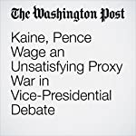 Kaine, Pence Wage an Unsatisfying Proxy War in Vice-Presidential Debate | Dan Balz