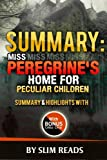 Summary: Miss Peregrine's Home for Peculiar Children: Summary & Highlights with BONUS Critics Circle