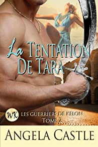 La Tentation De Tara [Les Guerriers De Kelon Tome 2] (French Edition) par Angela Castle