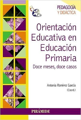 Orientación Educativa En Educación Primaria. Doce Meses, Doce Casos Psicología - 9788436829709: Amazon.es: Antonia Ramírez García: Libros