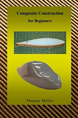 Composite Construction for Beginners: A Practical Application of Lessons Learned Studying and Working with High Performance Composites